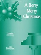 - Shawnee Press A Berry Merry Christmas arranged by Cindy Berry