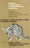 Guide to the Mammals of Salta Province, Argentina / Guia de los Mamiferos de la Provincia de Salta, Argentina
