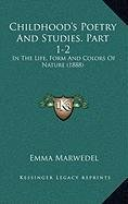 Childhood's Poetry And Studies. Part 1-2: In The Life, Form And Colors Of Nature (1888) PDF