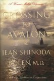 Crossing to Avalon : A Woman's Midlife Quest for the Sacred Feminine, Bolen, Jean S., 0062501127