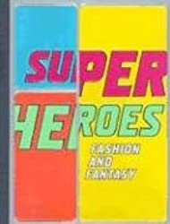 Superheroes: Fashion and Fantasy (Metropolitan Museum of Art)