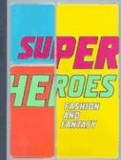 Superheroes: Fashion And Fantasy (Metropolitan Museum Of Art Publications)