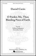 G. Schirmer O Pardon Me, Thou Bleeding Piece Of Earth (TTBB with Timpani) TTBB Composed by Daniel Catan (Pardon Me Thou Bleeding Piece Of Earth)