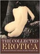 The Collected Erotica: An Illustrated Celebration of Human Sexuality Through the Ages