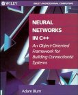Neural Networks in C++: An Object-Oriented Framework for Building Connectionist Systems by Adam Blum (1992-05-21)