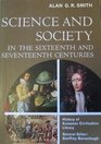 Science and Society in the Sixteenth and Seventeenth Centuries (Library of European Civilization), Alan G. R. Smith, 0882020013