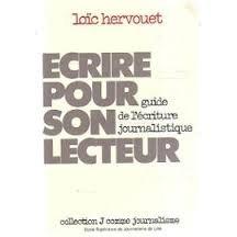 Écrire pour son lecteur : Guide de l'écriture journalistique (Collection J comme journalisme) Loïc Hervouet 290309201X Art d' écrire