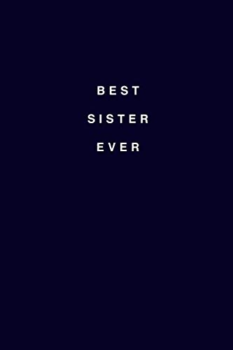 Best Sister Ever: Best Sister Lined Notebook/Journal Gift Idea To Sisters For Birthday And Christmas (Best Christmas Ideas Ever)