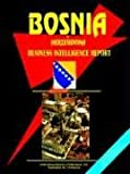 Bosnia and Herzegovina Business Intelligence Report, International Business Publications Staff, 0739749242