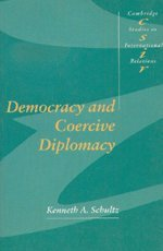 Democracy and Coercive Diplomacy (Cambridge Studies in International Relations)