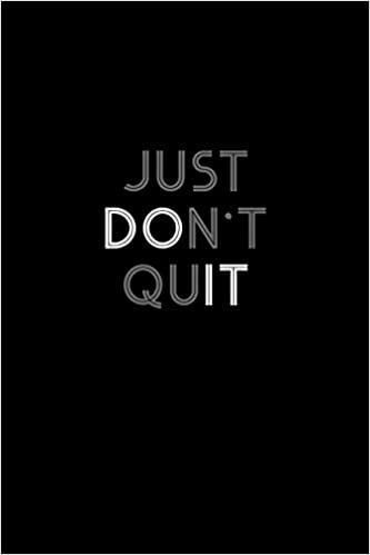 Just Don T Quit Notebook Journal Diary 110 Lined Pages Joe Mr Don 9781078398183 Amazon Com Books