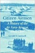 Book Citizen Airmen: A History of the Air Force Reserve, 1946-1994 by Gerald T. Cantwell (2005-01-25)
