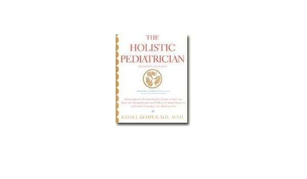 The Holistic Pediatrician A Parents Comprehensive Guide To Safe