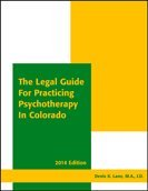 The Legal Guide for Practicing Psychotherapy in Colorado 2014 (Legal Guide To Practicing Psychotherapy In Colorado)