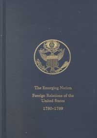 The Emerging Nation: A Documentary History of the Foreign Relations of the United States Under the Articles of Confederation, 1780-1789 (Vol. I)