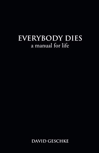 Everybody Dies: A Manual for Life