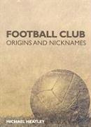 Football Club Origins and Nicknames by Brand: Ian Allan Publishing
