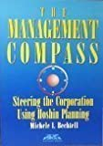 The Management Compass : Steering the Corporation Using Hoshin Planning, Bechtell, Michele, 0814423582