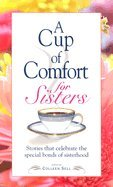 A Cup of Comfort for Sisters Stories That Celebrate the Special Bonds of Sisterhood