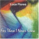 For Those I Never Knew by Luca Flores