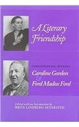 Literary Friendship: Correspondence Caroline Gordon Ford Madox Ford