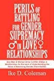 Perils of Battling for Gender Supremacy in Love Relationships, Ike D. Coleman, 1462621147