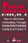 img - for Process Discipline: How to Maximize Profitability and Quality Through Manufacturing Consistency (Productivity's Shopfloor) by Carole L. Bennett (1998-11-04) book / textbook / text book