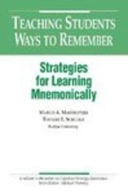 Teaching Students Ways to Remember: Strategies for Learning Mnemonically (Series on Cognitive Strategy Instruction) (Cognitive Strategy Training Series)
