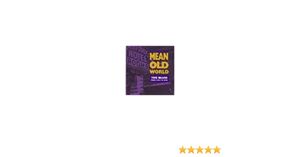Various Artists - Mean Old World: The Blues From 1940 To 1994 ...