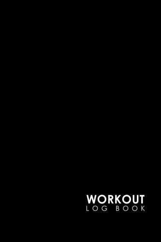Workout Log Book: Bodybuilding Journal, Physical Fitness Journal, Fitness Log Books, Workout Log Books For Men, Minimalist Black Cover (Volume 15)