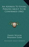 Read Online An Address To Young Persons About To Be Confirmed (1842) pdf epub