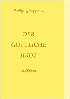 Descargar En Libros Der G Ttliche Idiot Kindle Paperwhite Lee Epub