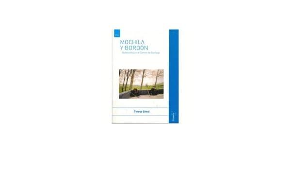 MOCHILA Y BORDON: REFLEXIONES EN EL CAMINO DE SANTIAGO: Teresa Simal Romero Hombrebueno: 9788460797234: Amazon.com: Books