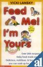 Feed Me, I'm Yours: Baby Food Made Easy! Over 200 Recipes- Delicious, Nutritious, & Fun Things You Can Cook Up for Your Kids ebook
