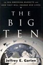 The Big Ten: The Big Emerging Markets And How They Will Change Our Lives by Jeffrey E. Garten (1997-05-01)