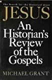 Jesus : An Historian's Review of the Gospels, Grant, Michael, 0020852517