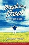 Breaking Free from the Spirit of Death, Jonathan Hunter, 1604777273