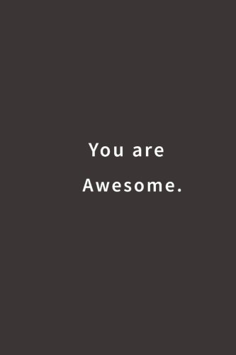 You are Awesome.: Lined notebook