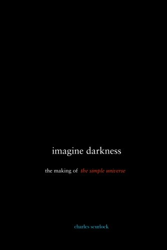 imagine darkness: the making of the simple universe