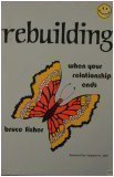 Rebuilding : When Your Relationship Ends, Fisher, Bruce, 0915166305