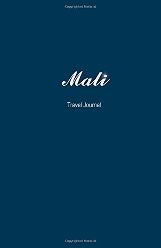 Mali Travel Journal: Perfect Size 100 Page Travel Notebook Diary