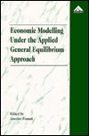 Economic Modelling under the Applied General Equilibrium Approach, , 1859723071