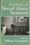 Casebook of Sexual Abuse Treatment, Friedrich, William N., 0393701131