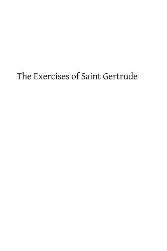 The Exercises of Saint Gertrude: Virgin and Abbess of the Order of St. Benedict