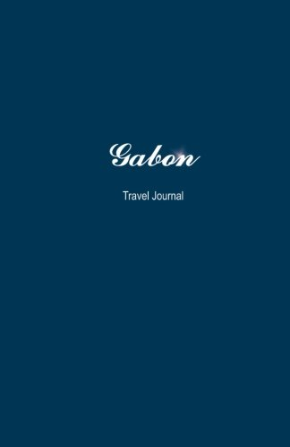 Gabon Travel Journal: Perfect Size 100 Page Notebook Diary
