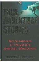 Read Online True Adventure Stories: Daring Exploits of the World's Greatest Adventurers pdf