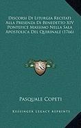 Discorsi Di Liturgia Recitati Alla Presenza Di Benedetto XIV Pontefice Massimo Nella Sala Apostolica Del Quirinale (1766) (Italian Edition) ebook