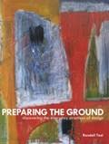 Preparing the Ground : Discovering the Everyday Practices of Design, Teal, Randall, 1465206124