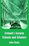 IrelandÂ's Ancient Schools and Scholars, John Healy, 1410215555