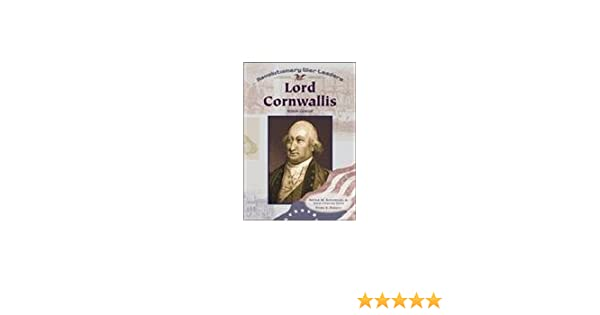 lord cornwallis british general revolutionary war leaders daniel